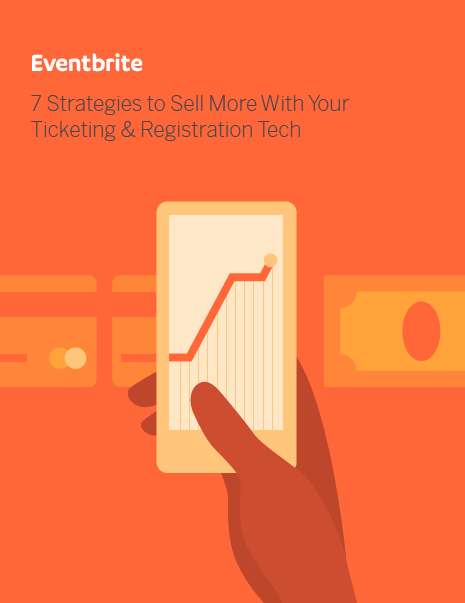 7 Strategies to Sell More With Your Ticketing & Registration Tech