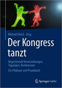 Pflichtlektüre für Eventmanager: Der Kongress tanzt: Begeisternde Veranstaltungen, Tagungen, Konferenzen Ein Plädoyer und Praxisbuch